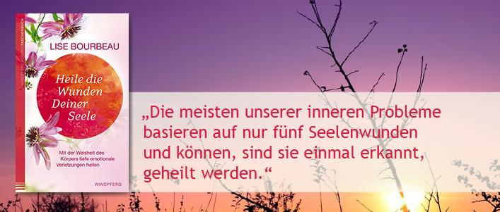 Lise Bourbeau: Heile die Wunden Deiner Seele